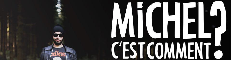 Michel c'est comment ? Le Pestcale : 7 / 8 / 14 / 15 juin 2019