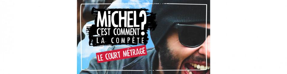 MICHEL C'EST COMMENT LA COMPÈTE ? – Le court métrage 🎬
